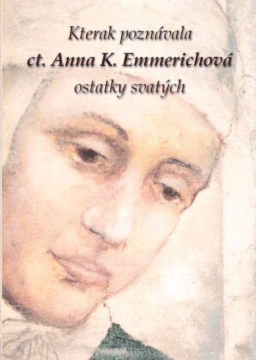 Kterak poznávala ct. Anna K. Emmerichová ostatky svatých